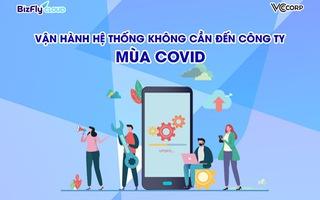 Vận hành hệ thống không cần đến công ty cho đội ngũ công nghệ ít người, doanh nghiệp sẵn sàng đương đầu trong mùa dịch Covid-19